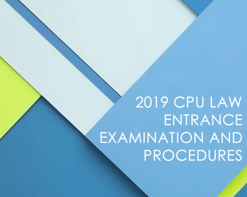 THE 2019 CPU LAW ENTRANCE EXAMINATION AND PROCEDURES